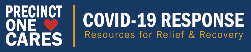 Precinct One Cares: COVID-19 Response, Resources for Relief & Recovery